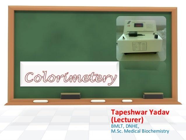 Tapeshwar Yadav (Lecturer) BMLT, DNHE, M.Sc. Medical Biochemistry