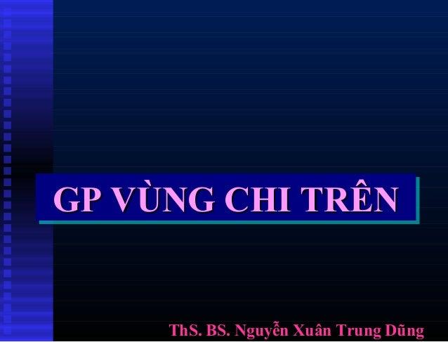ThS. BS. Nguyễn Xuân Trung DũngThS. BS. Nguyễn Xuân Trung Dũng GP VÙNG CHI TRÊNGP VÙNG CHI TRÊNGP VÙNG CHI TRÊNGP VÙNG CHI...
