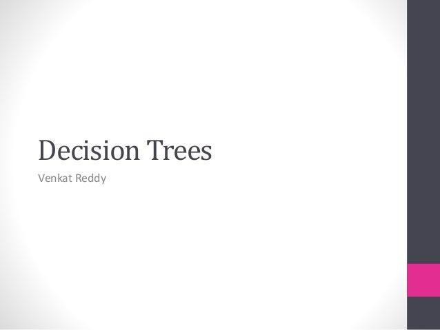 Decision Trees Venkat Reddy