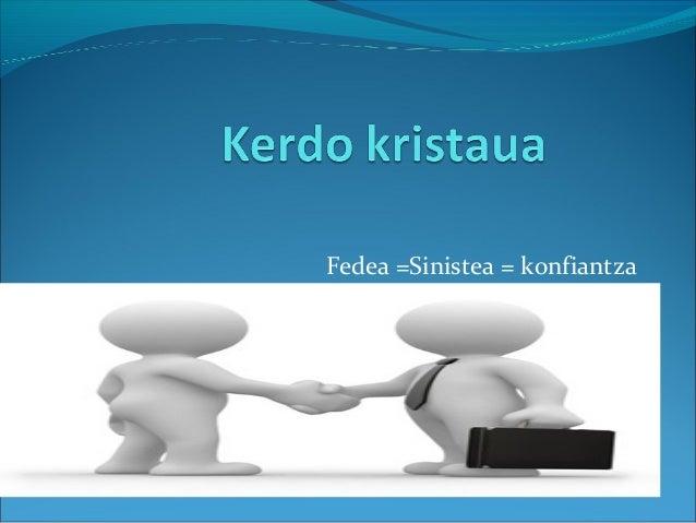 Fedea =Sinistea = konfiantza