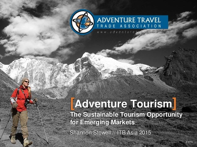 [Adventure Tourism] The Sustainable Tourism Opportunity for Emerging Markets Shannon Stowell // ITB Asia 2015 © ATTA