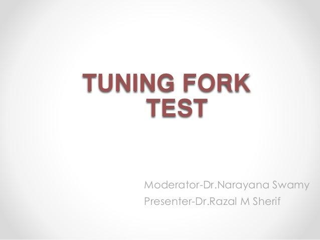 TUNING FORK TEST Moderator-Dr.Narayana Swamy Presenter-Dr.Razal M Sherif