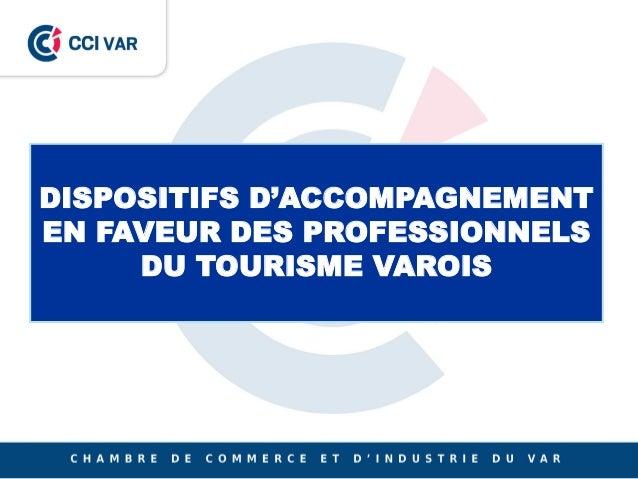 DISPOSITIFS D'ACCOMPAGNEMENT EN FAVEUR DES PROFESSIONNELS DU TOURISME VAROIS