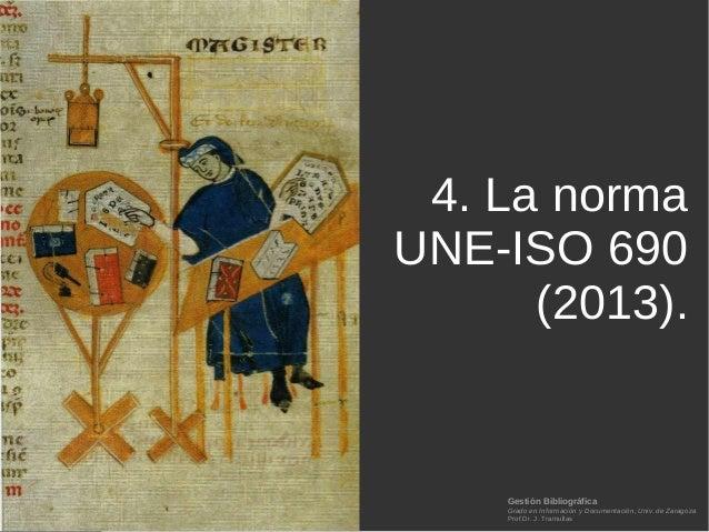 Gestión Bibliográfica Grado en Información y Documentación, Univ. de Zaragoza Prof.Dr. J. Tramullas 4. La norma UNE-ISO 69...