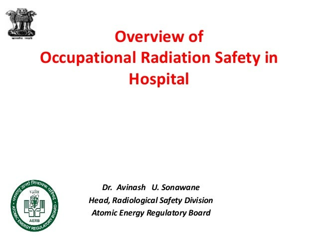 Overview of Occupational Radiation Safety in Hospital Dr. Avinash U. Sonawane Head, Radiological Safety Division Atomic En...