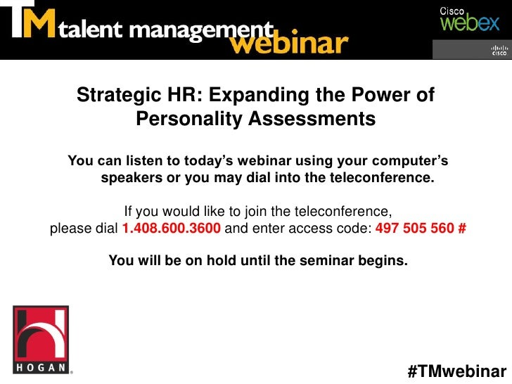 Strategic HR: Expanding the Power of          Personality Assessments  You can listen to today's webinar using your comput...