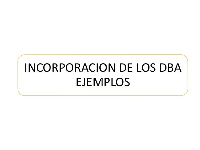 INCORPORACION DE LOS DBA EJEMPLOS
