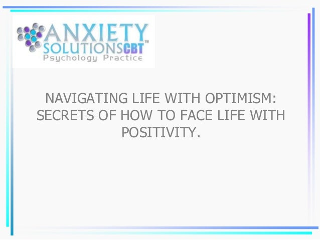 NAVIGATING LIFE WITH OPTIMISM: SECRETS OF HOW TO FACE LIFE WITH POSITIVITY.