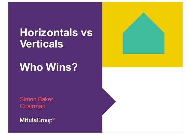 Horizontals vs Verticals Who Wins? Simon Baker Chairman