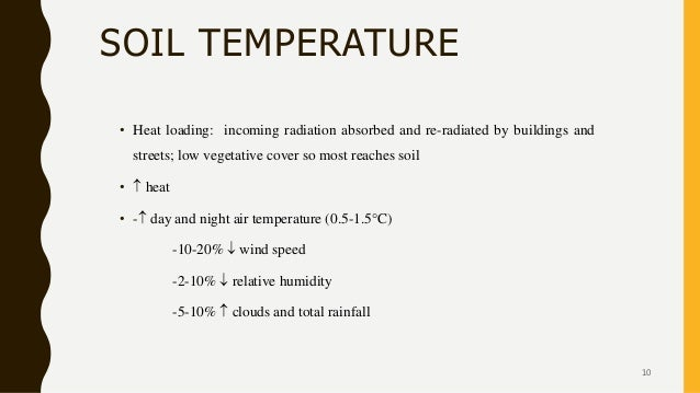 SOIL TEMPERATURE • Heat loading: incoming radiation absorbed and re-radiated by buildings and streets; low vegetative cove...