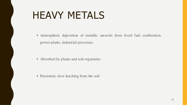 HEAVY METALS • Atmospheric deposition of metallic aerosols from fossil fuel combustion, power plants, industrial processes...