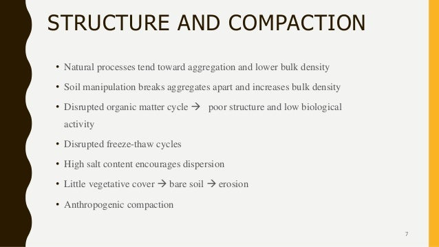 STRUCTURE AND COMPACTION • Natural processes tend toward aggregation and lower bulk density • Soil manipulation breaks agg...