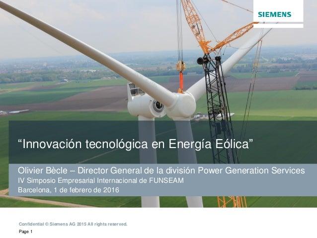 """Page 1 Confidential © Siemens AG 2015 All rights reserved. """"Innovación tecnológica en Energía Eólica"""" Olivier Bècle – Dire..."""