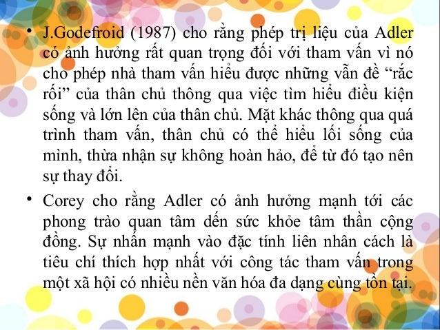 • J.Godefroid (1987) cho rằng phép trị liệu của Adler có ảnh hưởng rất quan trọng đối với tham vấn vì nó cho phép nhà tham...