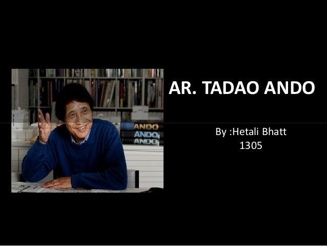 AR. TADAO ANDO By :Hetali Bhatt 1305