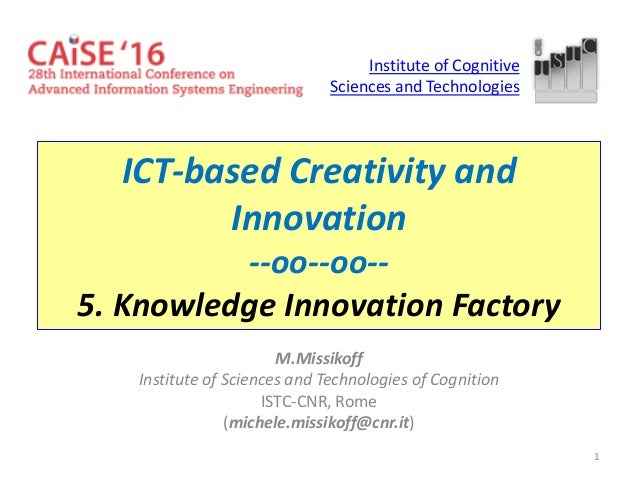 1 ICT-based Creativity and Innovation --oo--oo-- 5. Knowledge Innovation Factory M.Missikoff Institute of Sciences and Tec...