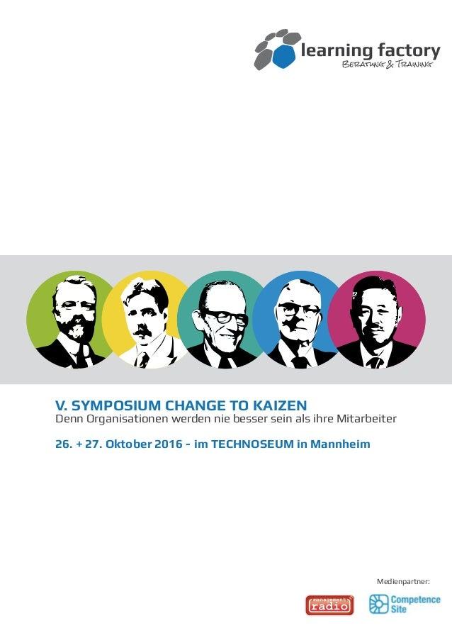 V. SYMPOSIUM CHANGE TO KAIZEN Denn Organisationen werden nie besser sein als ihre Mitarbeiter 26. + 27. Oktober 2016 - im ...