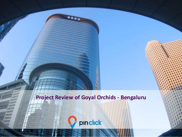 Project Review of Goyal Orchids - Bengaluru
