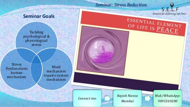 Seminar Goals Tackling psychological & physiological stress Mind mechanism repairs system mechanism Stress Dysfunctions hu...