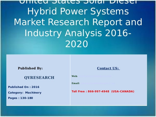 United States Solar Diesel Hybrid Power Systems Market Research Report and Industry Analysis 2016- 2020 Published By: QYRE...