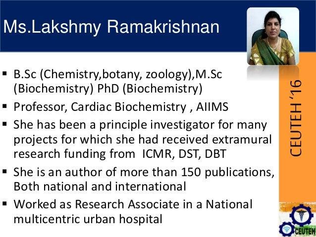 CEUTEH'16 Ms.Lakshmy Ramakrishnan  B.Sc (Chemistry,botany, zoology),M.Sc (Biochemistry) PhD (Biochemistry)  Professor, C...