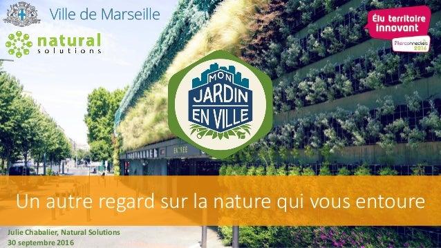 Un autre regard sur la nature qui vous entoure Julie Chabalier, Natural Solutions 30 septembre 2016