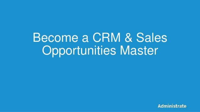 Become a CRM & Sales Opportunities Master