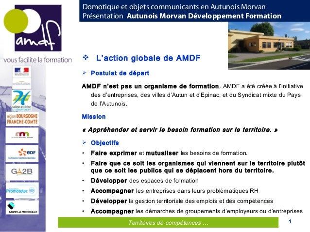 Territoires de compétences … 1Territoires de compétences …  L'action globale de AMDF  Postulat de départ AMDF n'est pas ...