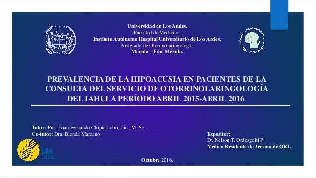 PREVALENCIA DE LA HIPOACUSIA EN PACIENTES DE LA CONSULTA DEL SERVICIO DE OTORRINOLARINGOLOGÍA DEL IAHULA PERÍODO ABRIL 201...