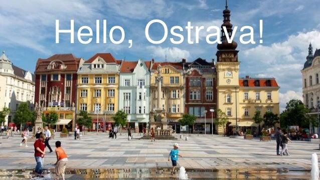 1 Hello, Ostrava!