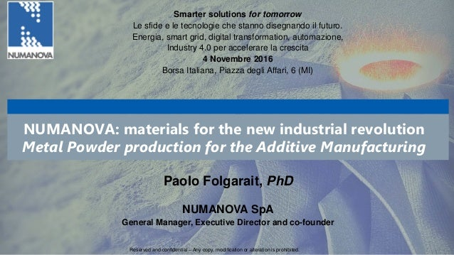 NUMANOVA: materials for the new industrial revolution Metal Powder production for the Additive Manufacturing Paolo Folgara...