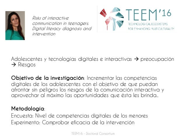 Risks of interactive communication in teenagers. Digital literacy diagnosis and intervention TEEM16 - Doctoral Consortium ...