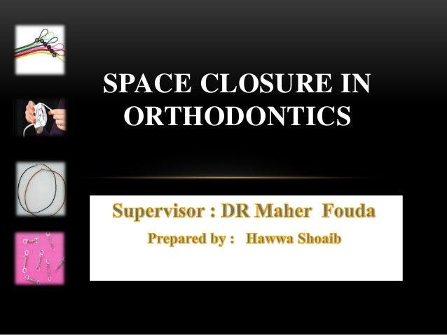 SPACE CLOSURE IN ORTHODONTICS