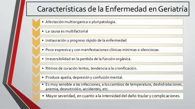 Características de la Enfermedad en Geriatría • Afectación multiorganica o pluripatologia. • La causa es multifactorial • ...