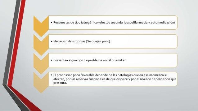 • Respuestas de tipo iatrogénico (efectos secundarios: polifarmacia y automedicación) • Negación de síntomas (Se quejan po...