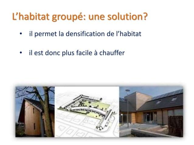 habitat groupéhabitat dispersé • il permet de dégager plus d'espace commun, par exemple pour un jardin voire un parc, un p...