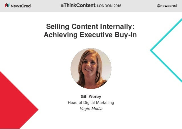 @newscred Gill Worby Head of Digital Marketing Virgin Media Selling Content Internally: Achieving Executive Buy-In