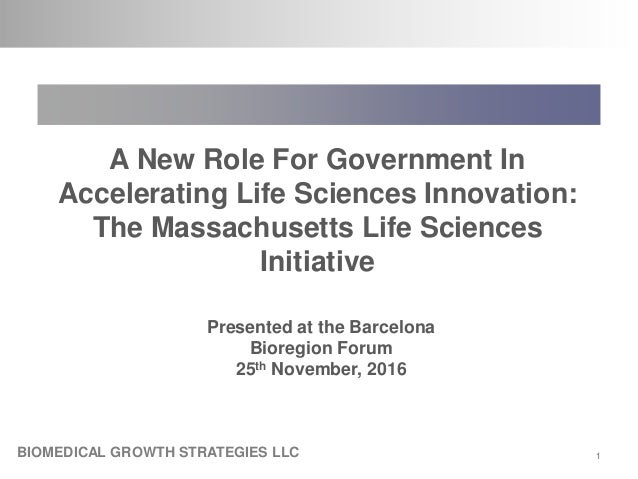 11 A New Role For Government In Accelerating Life Sciences Innovation: The Massachusetts Life Sciences Initiative Presente...