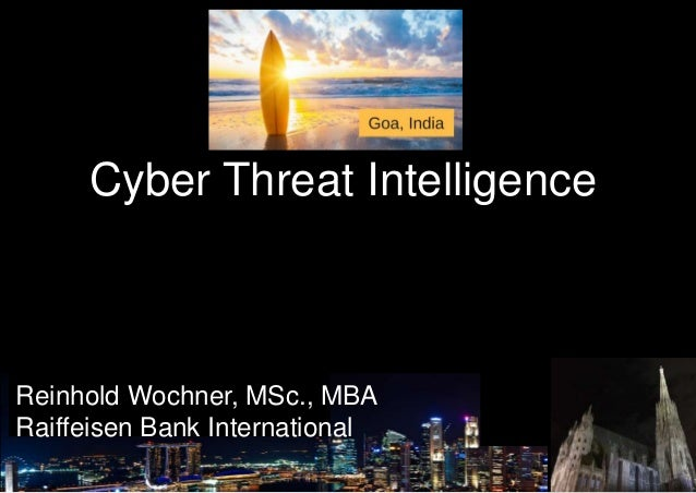 Reinhold Wochner, MSc., MBA Raiffeisen Bank International Cyber Threat Intelligence
