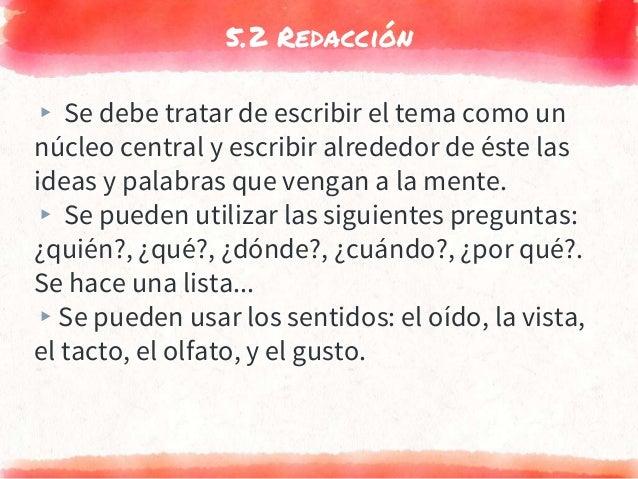 5.2 Redacción ▸ Se debe tratar de escribir el tema como un núcleo central y escribir alrededor de éste las ideas y palabra...