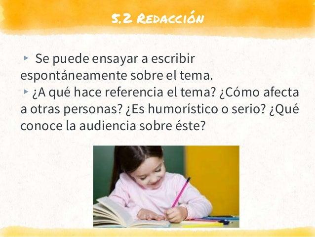5.2 Redacción ▸ Se puede ensayar a escribir espontáneamente sobre el tema. ▸¿A qué hace referencia el tema? ¿Cómo afecta a...