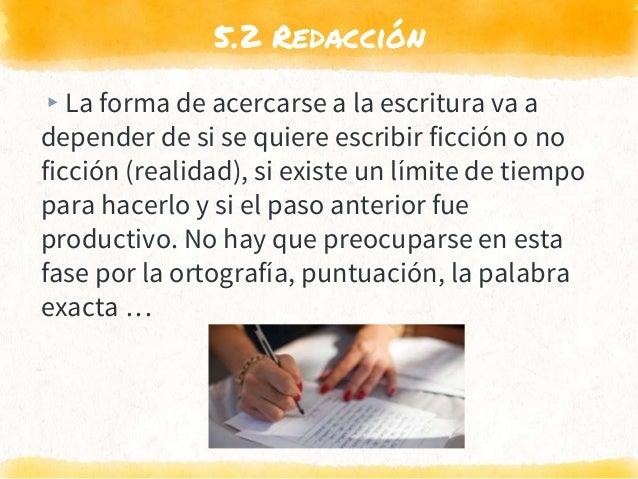 5.2 Redacción ▸La forma de acercarse a la escritura va a depender de si se quiere escribir ficción o no ficción (realidad)...