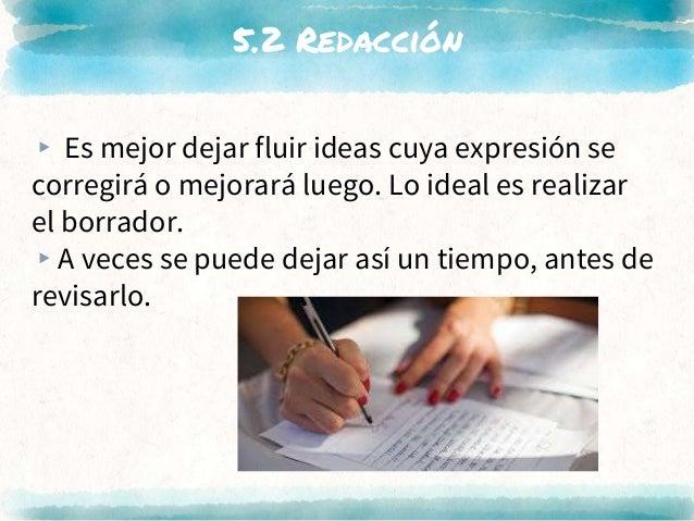 5.2 Redacción ▸ Es mejor dejar fluir ideas cuya expresión se corregirá o mejorará luego. Lo ideal es realizar el borrador....