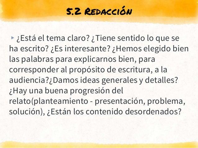 5.2 Redacción ▸¿Está el tema claro? ¿Tiene sentido lo que se ha escrito? ¿Es interesante? ¿Hemos elegido bien las palabras...