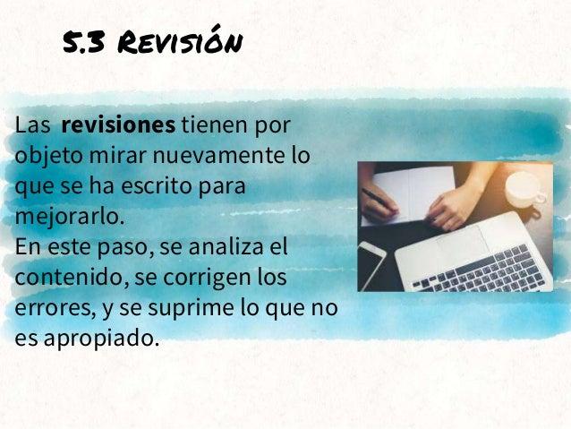 Las revisiones tienen por objeto mirar nuevamente lo que se ha escrito para mejorarlo. En este paso, se analiza el conteni...