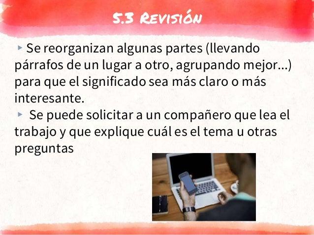 5.3 Revisión ▸Se reorganizan algunas partes (llevando párrafos de un lugar a otro, agrupando mejor...) para que el signifi...