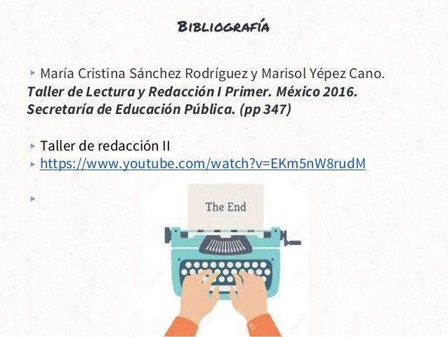 Bibliografía ▸María Cristina Sánchez Rodríguez y Marisol Yépez Cano. Taller de Lectura y Redacción I Primer. México 2016. ...