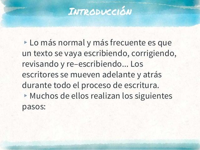 Introducción ▸Lo más normal y más frecuente es que un texto se vaya escribiendo, corrigiendo, revisando y re–escribiendo.....