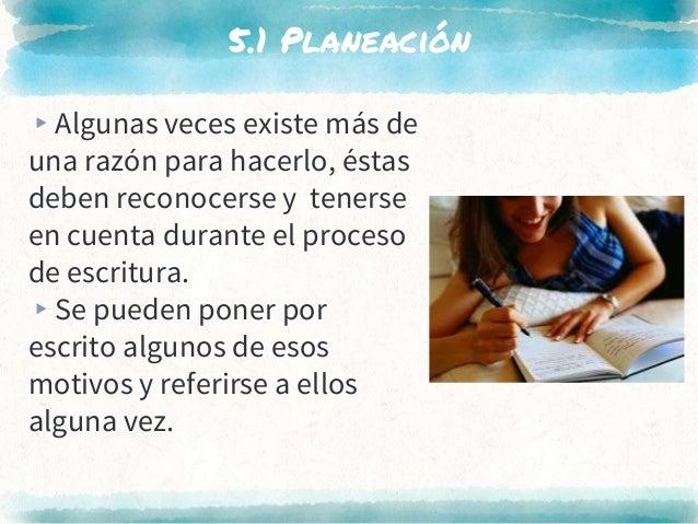 5.1 Planeación ▸Algunas veces existe más de una razón para hacerlo, éstas deben reconocerse y tenerse en cuenta durante el...