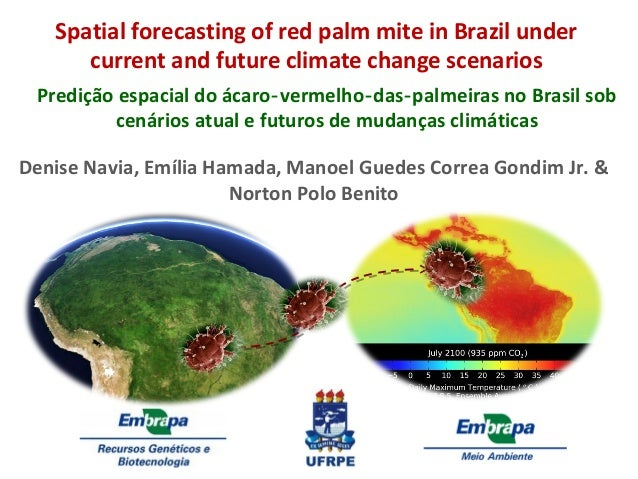 Spatial forecasting of red palm mite in Brazil under current and future climate change scenarios Denise Navia, Emília Hama...